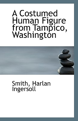 BiblioLife A Costumed Human Figure from Tampico, Washington by Ingersoll, Smith Harlan [Paperback] at Sears.com